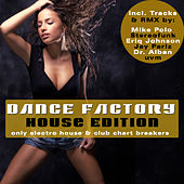 Dance Factory - House Edition - Only Electro House & Club Chart Breakers von Various Artists