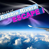 Escape (Remixes) by Robbie Rivera