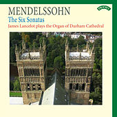 Mendelssohn: The Six Sonatas - The Organ of Durham Cathedral by James Lancelot