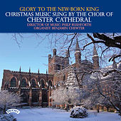 Glory to the New-Born King - Christmas Music sung by the Choir of Chester Cathedral by Various Artists