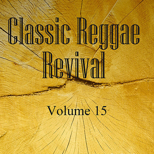 Classic Reggae Revival Vol 15 by Various Artists