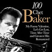 100 Chet Baker (My Funny Valentine, Let's Get Lost, Time After Time and Greatest Hits Remastered) de Chet Baker