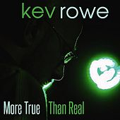 More True Than Real von Kev Rowe