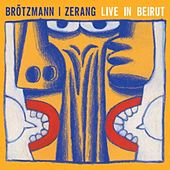 Live in Beirut by Peter Brotzmann