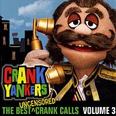 The Best Uncensored Calls - Volume 3 by Crank Yankers