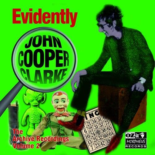 Evidently John Cooper Clarke (The Archive Recordings Volume 2) by John Cooper-Clarke