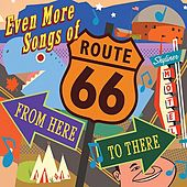 Even More Songs Of Route 66: From Here To There de Various Artists