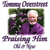 Praising Him: Old & New by Tommy Overstreet