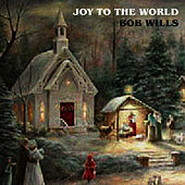 Joy to the World by Bob Wills