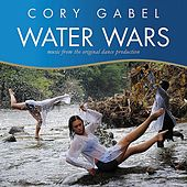 Water Wars (Music from the Original Dance Production) by Cory Gabel