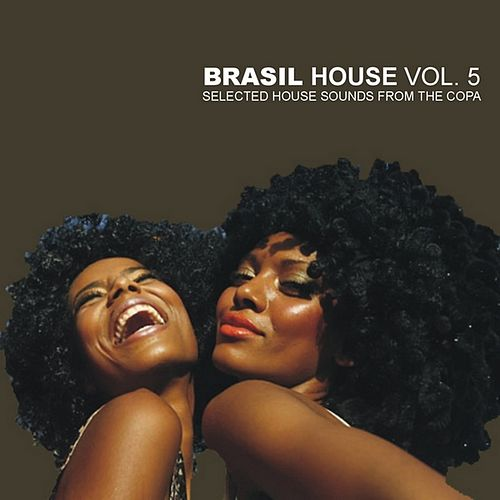Brasil House, Vol. 5 - Selected House Sounds From the Copa by Various Artists