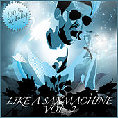 Like a Sax Machine, Vol. 2 - House Music With Sax by Various Artists