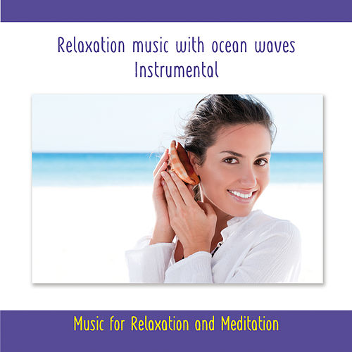 Relaxation Music With Ocean Waves - Instrumental - Music for Relaxation and Meditation by Rettenmaier