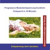 Progressive Muskelentspannung nach Jacobson Kurzform - Entspannt in 10 Minuten - Entspannungsübungen bei Stress von Rettenmaier