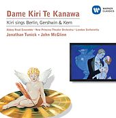 Kiri Sings Berlin, Gershwin & Kern by Dame Kiri Te Kanawa