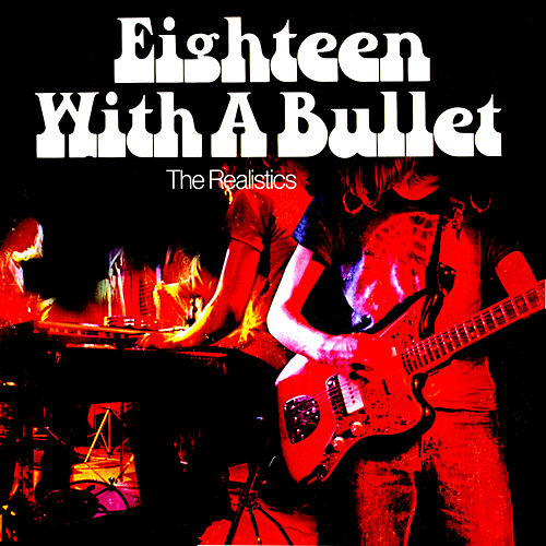 Eighteen With a Bullet by The Realistics