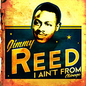 I Ain't from Chicago by Jimmy Reed