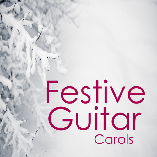 A Festive Christmas: Festive Guitar Christmas Carols by Relaxing Instrumental Players