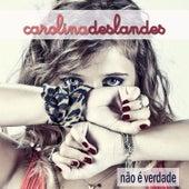 Não É Verdade de Carolina Deslandes