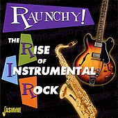 Raunchy! The Rise Of Instrumental Rock von Various Artists