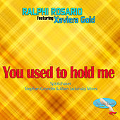 You Used To Hold Me (Spiritchaser,  Stephan Grondin & Alain Jackinsky Remixes) [feat. Xaviera Gold] by Ralphi Rosario