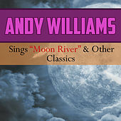 Andy Williams Sings Moon River and Other Classics by Andy Williams