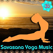 Savasana Yoga Music: Healing Instrumentals & Singing Bowls for Meditation & Relaxation by Savasana Yoga Music