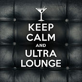 Keep Calm and Ultra Lounge de Various Artists