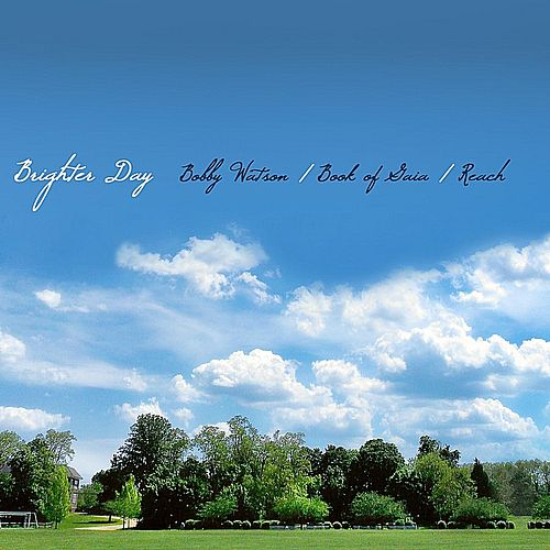 A Brighter Day (feat. Reach) by Bobby Watson