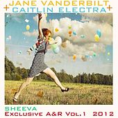 Jane Vanderbilt + Caitlin Electra Sheeva  Exclusive A&R Vol.1 by Various Artists