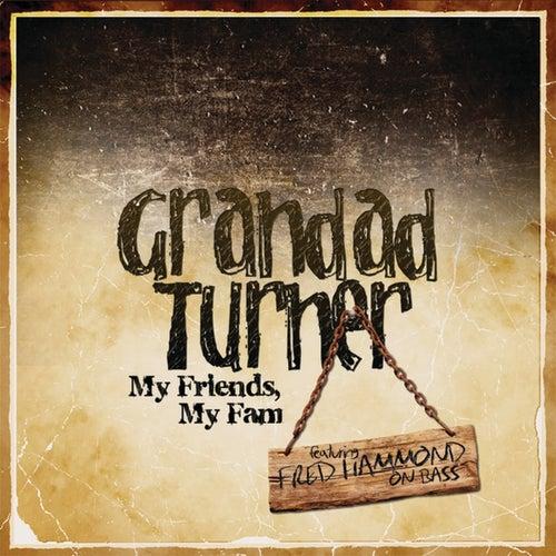 My Friends, My Fam by Grandad Turner
