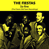 So Fine, The Classic Old Town Recordings by The Fiestas