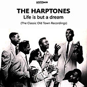 Life is but a dream, The Old Town Recordings by The Harptones