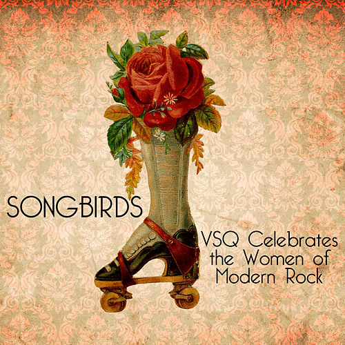 Songbirds: A VSQ Tribute to the Women of Modern Rock by Vitamin String Quartet