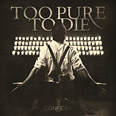 Confess by Too Pure To Die