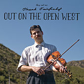 Out On The Open West by Frank Fairfield