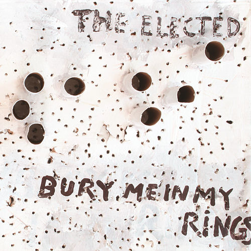 Bury Me In My Rings by The Elected