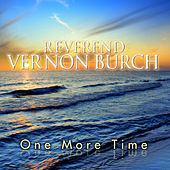 One More Time by Reverend Vernon Burch