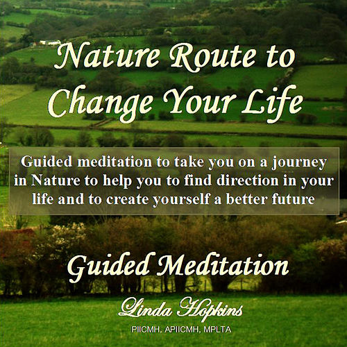 Guided Meditation - Nature Route to Change Your Life by Linda Hopkins