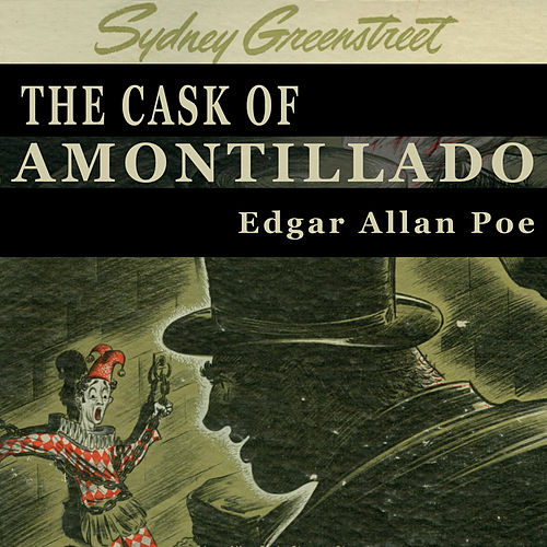 the cask of amontillado edgar allan poe ep by sydney greenstreet
