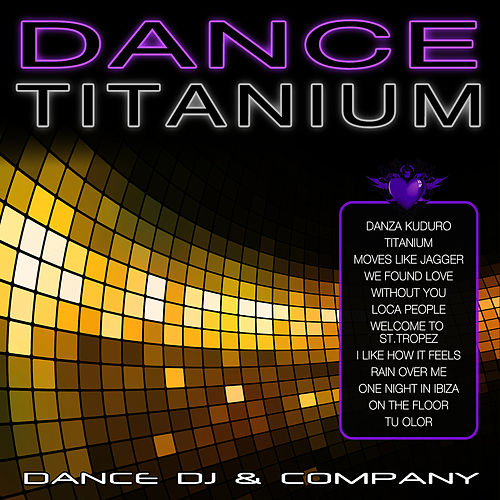 Dance Titanium by Dance DJ & Company