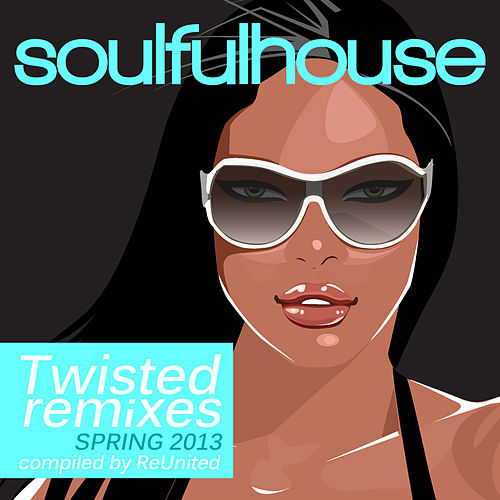 Soulful House (Twisted Remixes & Disco Sounds) by Various Artists
