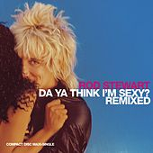 Da Ya Think I'm Sexy by Rod Stewart