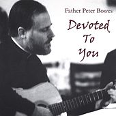Devoted To You by Father Peter Bowes