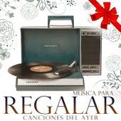 Música para Regalar. Canciones del Ayer de Various Artists