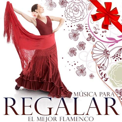 Música para Regalar. El Mejor Flamenco by Various Artists