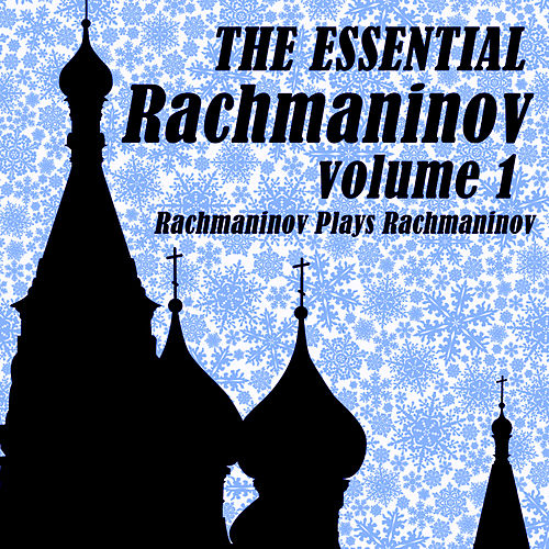 The Essential Rachmaninov Volume 1: Rachmaninov Plays Rachmaninov by Various Artists