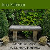 Inner Reflection: Meditation Music for the Mind, Body and Spirit by Dr. Harry Henshaw