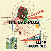 Made Possible fra The Bad Plus