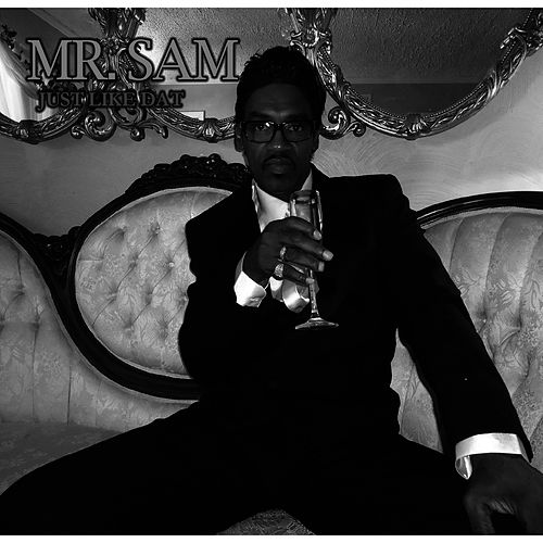 Just Like Dat by Mr. Sam